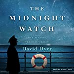 The Midnight Watch: A Novel of the Titanic and the Californian | David Dyer