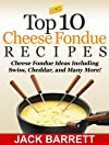 Top 10 Cheese Fondue Recipes