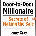 Door-to-Door Millionaire: Secrets of Making the Sale (       UNABRIDGED) by Lenny Gray Narrated by Lenny Gray