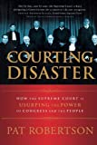 Courting Disaster: How the Supreme Court is Usurping the Power of Congress and the People (0785297308) by Robertson, Pat