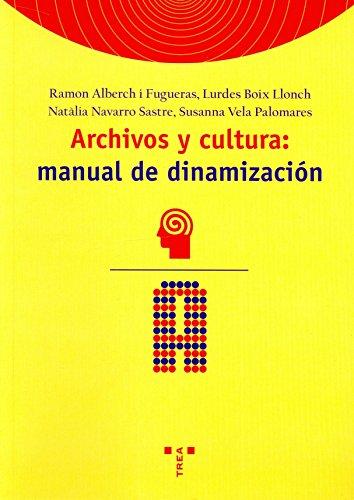 Archivos y cultura: manual de dinamización (Biblioteconomía y Administración Cultural)