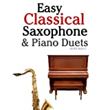 Easy Classical Saxophone & Piano Duets: For Alto, Baritone, Tenor & Soprano Saxophone player. Featuring music of Mozart, Beethoven, Vivaldi, Wagner and other composers.by Javier Marc�