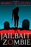 Jailbait Zombie (Felix Gomez, Book 4)
