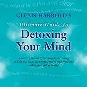 Glenn Harrold's Ultimate Guide to Detox Your Mind | [Glenn Harrold]