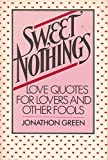 Sweet Nothings: Love Quotes for Lovers and Other Fools (0688036627) by Green, Jonathon