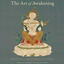 The Art of Awakening: A User's Guide to Tibetan Buddhist Art and Practice | Livre audio Auteur(s) : Konchog Lhadrepa, Charlotte Davis Narrateur(s) : Brian Nishii