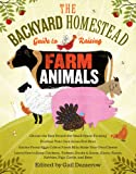 img - for The Backyard Homestead Guide to Raising Farm Animals: Choose the Best Breeds for Small-Space Farming, Produce Your Own Grass-Fed Meat, Gather Fresh ... Rabbits, Goats, Sheep, Pigs, Cattle, & Bees book / textbook / text book