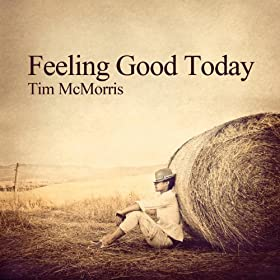 Amazon.com: Feeling Good Today: Tim McMorris: MP3 Downloads
