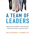 A Team of Leaders: Empowering Every Member to Take Ownership, Demonstrate Initiative, and Deliver Results | Paul Gustavson,Stewart Liff