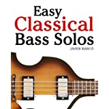 Easy Classical Bass Solos: Featuring Music of Bach, Mozart, Beethoven, Tchaikovsky and Others. in Standard Notation and Tablature.by Javier Marc�