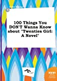 100 Things You DONT Wanna Know about &quot;Twenties Girl: A Novel&quot;