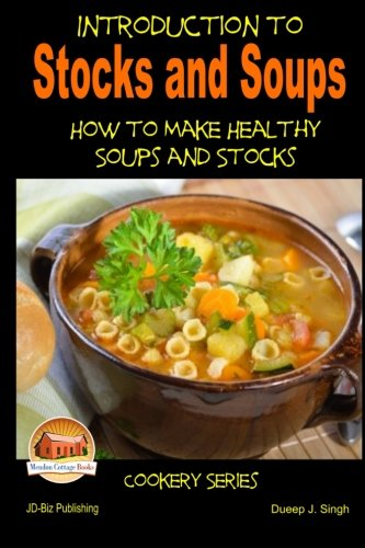 Introduction to Stocks and Soups How to make Healthy Soups and Stocks