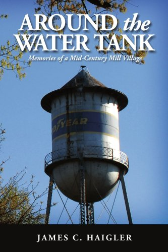 Around the Water Tank: Memories of a Mid-Century Mill Village