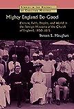 Mighty England Do Good: Culture, Faith, Empire, and World in...
