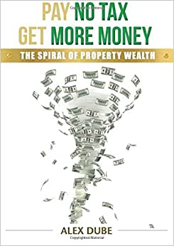 Pay No Tax Get More Money The Spiral Of Property Wealth