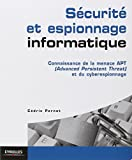 Sécurité et espionnage informatique : Connaissance de la menace APT (Advanced Persistent Threat) et du cyberespionnage