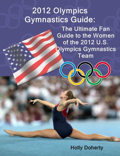 2012 Olympics Gymnastics Guide: The Ultimate Fan Guide to the Women of the 2012 U.S. Olympics Gymnastics Team