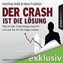 Der Crash ist die Lösung: Warum der finale Kollaps kommt und wie Sie Ihr Vermögen retten (       ungekürzt) von Matthias Weik, Marc Friedrich Gesprochen von: Robert Frank