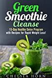 Green Smoothie Cleanse: 15-Day Healthy Detox Program with Recipes for Rapid Weight Loss! (Vitamix Cookbook)