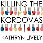 Killing the Kordovas | Kathryn Lively