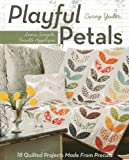 Playful Petals: Learn Simple, Fusible Appliqué  18 Quilted Projects Made From Precuts