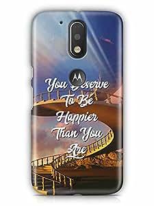 YuBingo You Deserve to be Happier than you are Designer Mobile Case Back Cover for Motorola G4