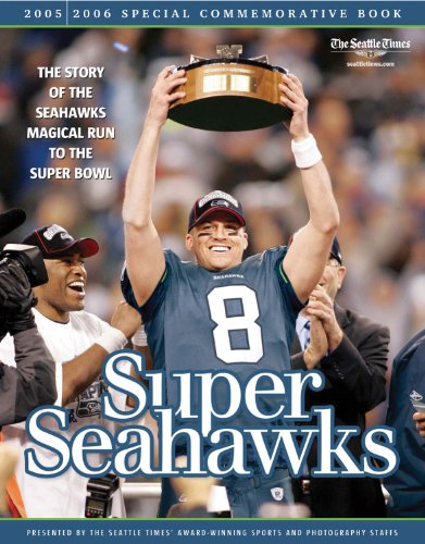 super-seahawks-a-2006-2006-commorative-book-the-story-of-the-seahawks-magical-run-to-the-super-bowl