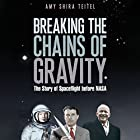 Breaking the Chains of Gravity: The Story of Spaceflight Before NASA Hörbuch von Amy Shira Teitel Gesprochen von: Laurence Bouvard