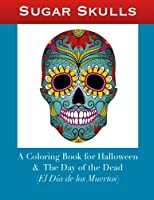 Sugar Skulls: A Coloring Book for Halloween and The Day of the Dead (El Día de los Muertos) from CreateSpace Independent Publishing Platform