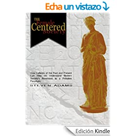 The Female Centered Society: how cultures of the past and present can help us understand modern society's reversion to a primitive paradigm (English Edition)