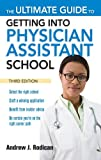 img - for The Ultimate Guide to Getting Into Physician Assistant School, Third Edition book / textbook / text book
