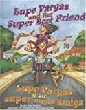 Lupe Vargas and Her Super Best Friend / Lupe Vargas y su super mejor amiga (English, Multilingual and Spanish Edition)