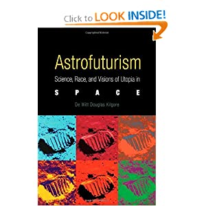 Astrofuturism: Science, Race, and Visions of Utopia in Space by