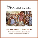 Luca Signorelli at Orvieto: Audio Guide to the San Brizio Chapel in Orvieto and Its Remarkable Fresco Cycle |  Jane's Smart Art Guides™