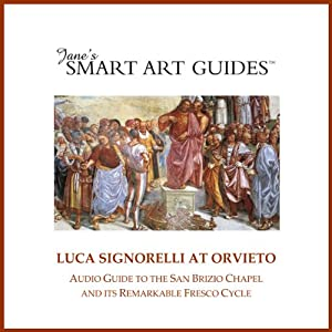 Luca Signorelli at Orvieto: Audio Guide to the San Brizio Chapel in Orvieto and Its Remarkable Fresco Cycle | [Jonathan B. Reiss]