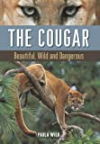 img - for By Paula Wild The Cougar: Beautiful, Wild and Dangerous [Hardcover] book / textbook / text book