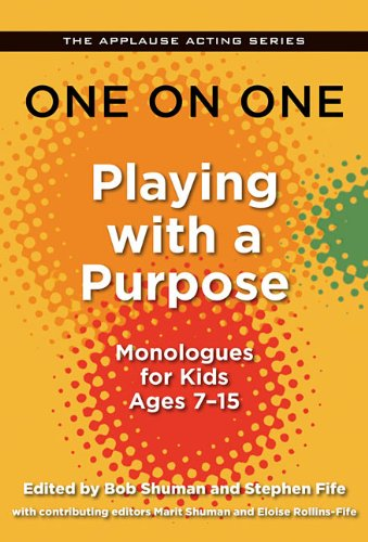 One on One: Playing with a Purpose: Monologues for Kids Ages 7-15 (Applause Acting Series)