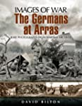 The German Army at Arras: Rare Photog...