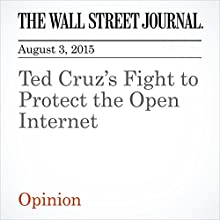 Ted Cruz's Fight to Protect the Open Internet (       UNABRIDGED) by L. Gordon Crovitz Narrated by Ken Borgers