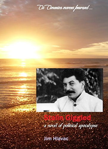 Stalin Giggled: A novel of political apocalypse, as America moves forward ...