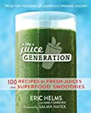 Eric Helms Juice Generation: 100 Recipes for Fresh Juices and Superfood Smoothies