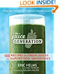 The Juice Generation: 100 Recipes for...