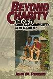 Beyond Charity: The Call to Christian Community Development (0801071224) by Perkins, John M.