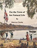 img - for For the Term of his Natural Life: A Convict Tale of Early Australian History book / textbook / text book