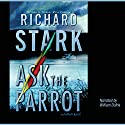Ask the Parrot Audiobook by Richard Stark Narrated by William Dufris