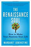 img - for The Renaissance Soul: How to Make Your Passions Your Life - A Creative and Practical Guide by Lobenstine, Margaret (2013) Paperback book / textbook / text book