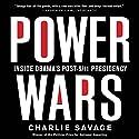Power Wars: Inside Obama's Post-9/11 Presidency Audiobook by Charlie Savage Narrated by Dan Woren