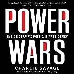 Power Wars: Inside Obama's Post-9/11 Presidency   Charlie Savage