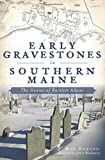 img - for Early Gravestones in Southern Maine: The Genius of Bartlett Adams book / textbook / text book