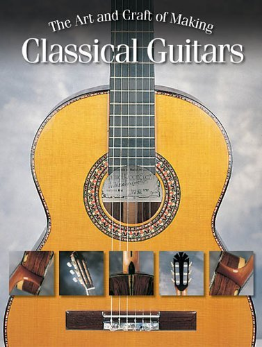 The Art and Craft of Making Classical Guitars (Book)
